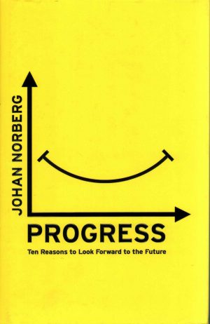 Review of 'Progress: Ten Reasons to Look Forward to the Future' by Johan Norberg