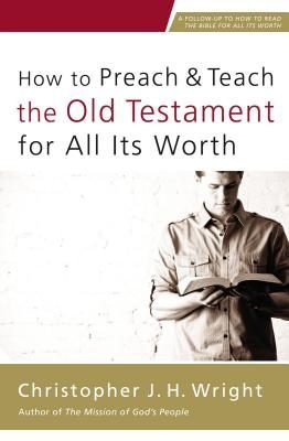 Review of 'How to Preach and Teach the Old Testament for All Its Worth' by Christopher J. H. Wright