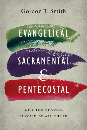 Review of 'Evangelical, Sacramental, and Pentecostal' by Gordon T. Smith