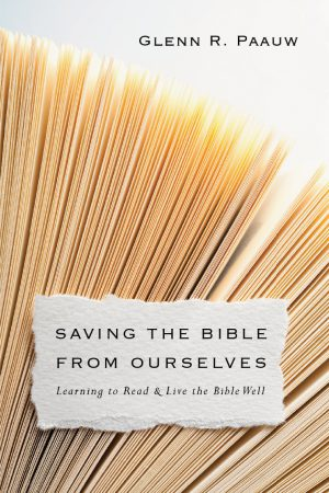 Review of 'Saving the Bible from Ourselves' by Glenn R. Paauw