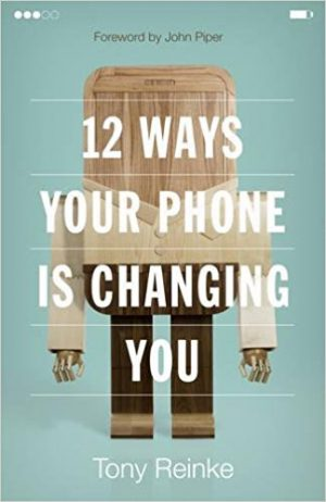Review of '12 Ways Your Phone Is Changing You' by TonyReinke