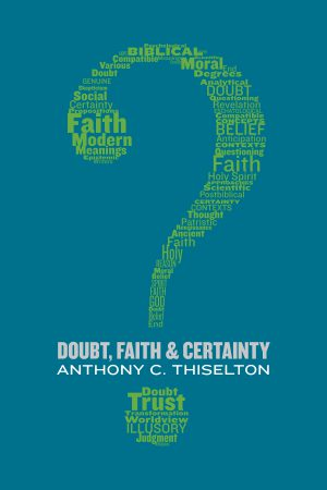 Review of 'Doubt, Faith, and Certainty' by Anthony C. Thiselton
