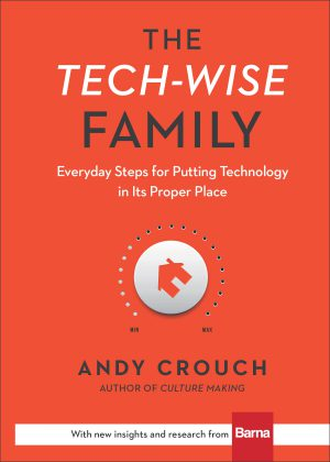Review of 'The Tech-Wise Family' by Andy Crouch